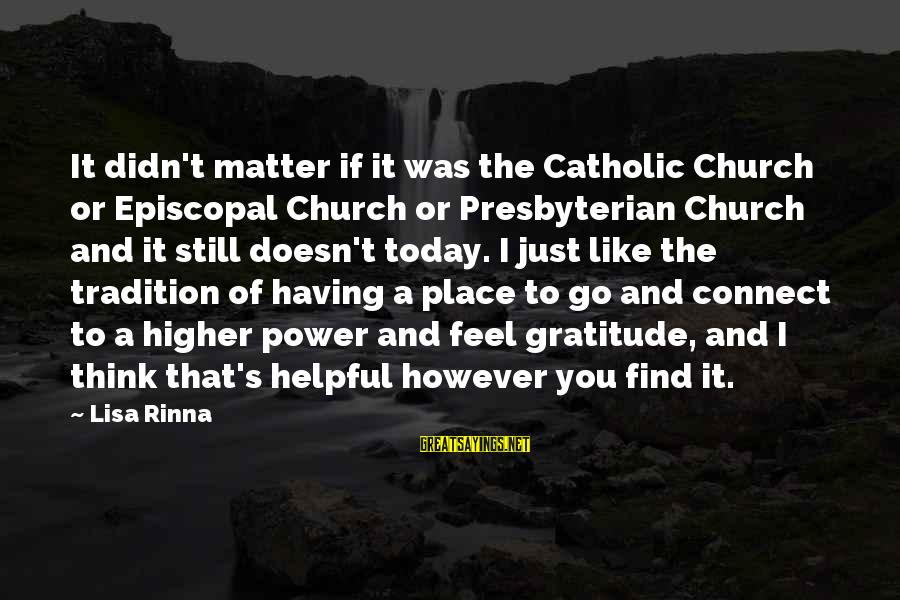 The Catholic Church Sayings By Lisa Rinna: It didn't matter if it was the Catholic Church or Episcopal Church or Presbyterian Church