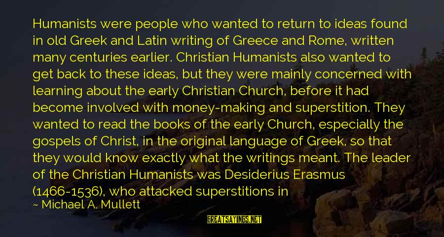 The Catholic Church Sayings By Michael A. Mullett: Humanists were people who wanted to return to ideas found in old Greek and Latin