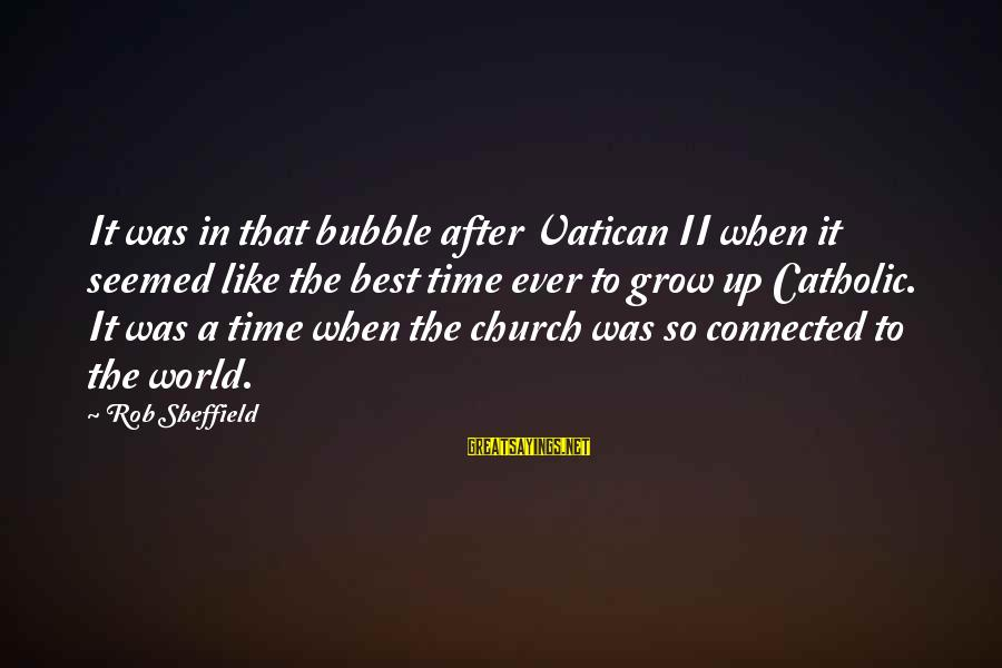 The Catholic Church Sayings By Rob Sheffield: It was in that bubble after Vatican II when it seemed like the best time