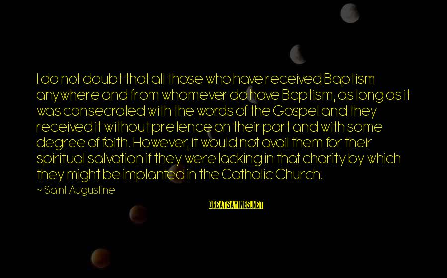 The Catholic Church Sayings By Saint Augustine: I do not doubt that all those who have received Baptism anywhere and from whomever