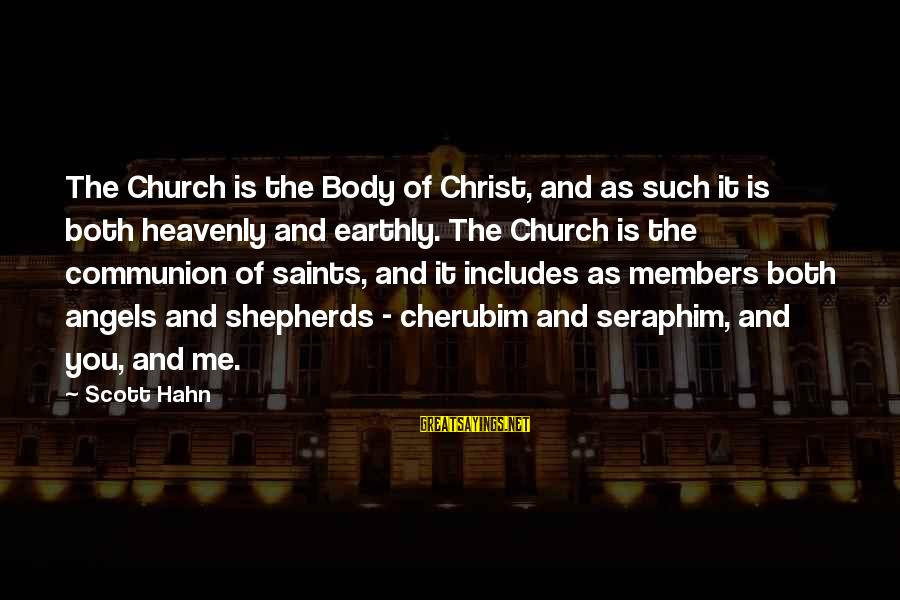 The Catholic Church Sayings By Scott Hahn: The Church is the Body of Christ, and as such it is both heavenly and