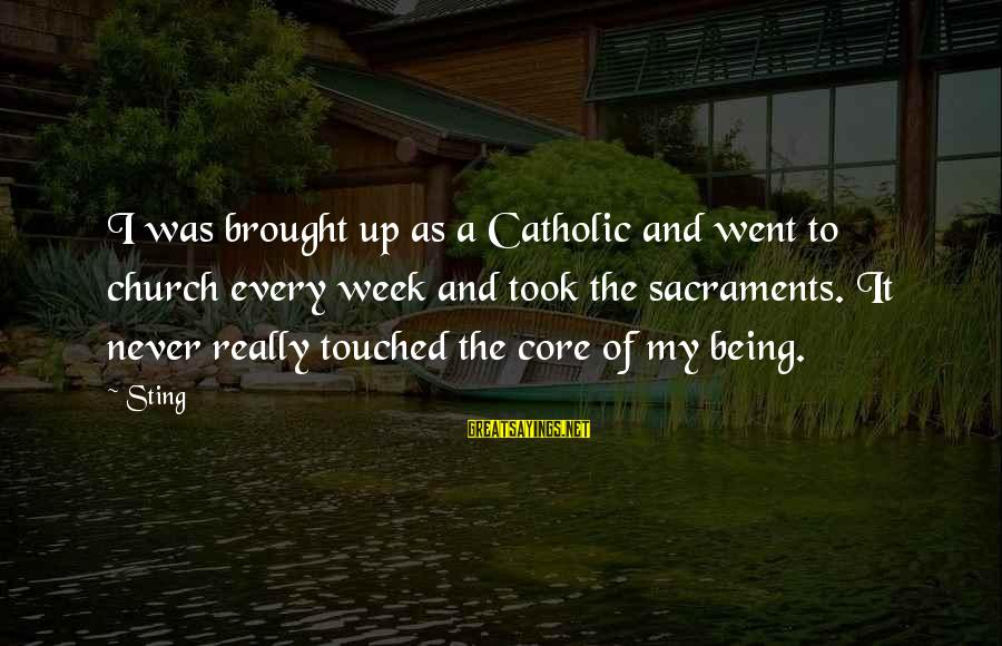The Catholic Church Sayings By Sting: I was brought up as a Catholic and went to church every week and took