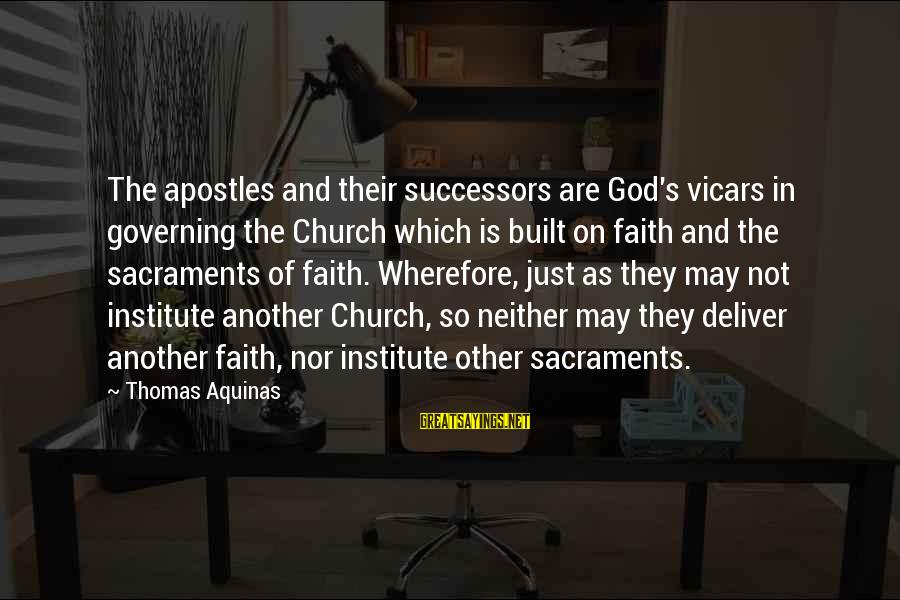 The Catholic Church Sayings By Thomas Aquinas: The apostles and their successors are God's vicars in governing the Church which is built
