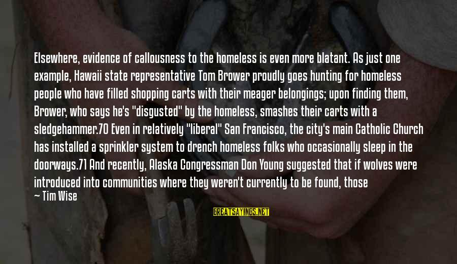 The Catholic Church Sayings By Tim Wise: Elsewhere, evidence of callousness to the homeless is even more blatant. As just one example,