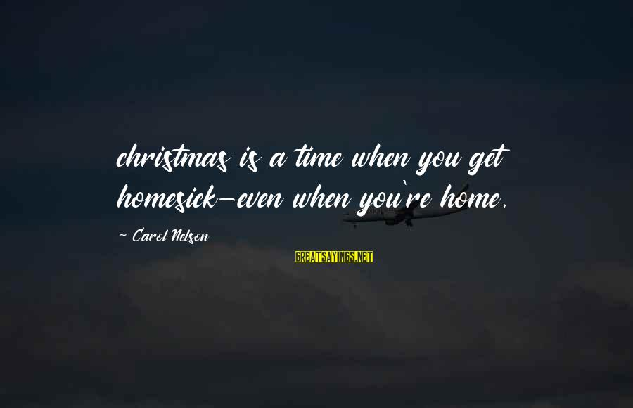 The Christmas Carol Sayings By Carol Nelson: christmas is a time when you get homesick-even when you're home.