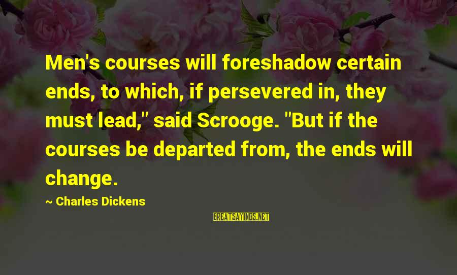 """The Christmas Carol Sayings By Charles Dickens: Men's courses will foreshadow certain ends, to which, if persevered in, they must lead,"""" said"""