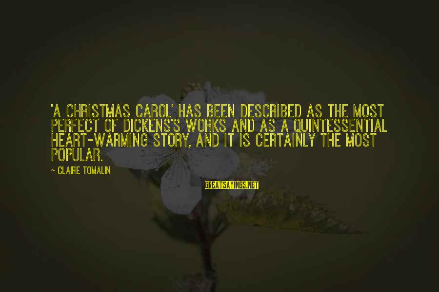 The Christmas Carol Sayings By Claire Tomalin: 'A Christmas Carol' has been described as the most perfect of Dickens's works and as