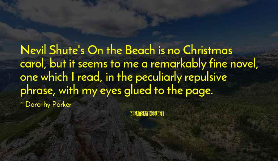 The Christmas Carol Sayings By Dorothy Parker: Nevil Shute's On the Beach is no Christmas carol, but it seems to me a