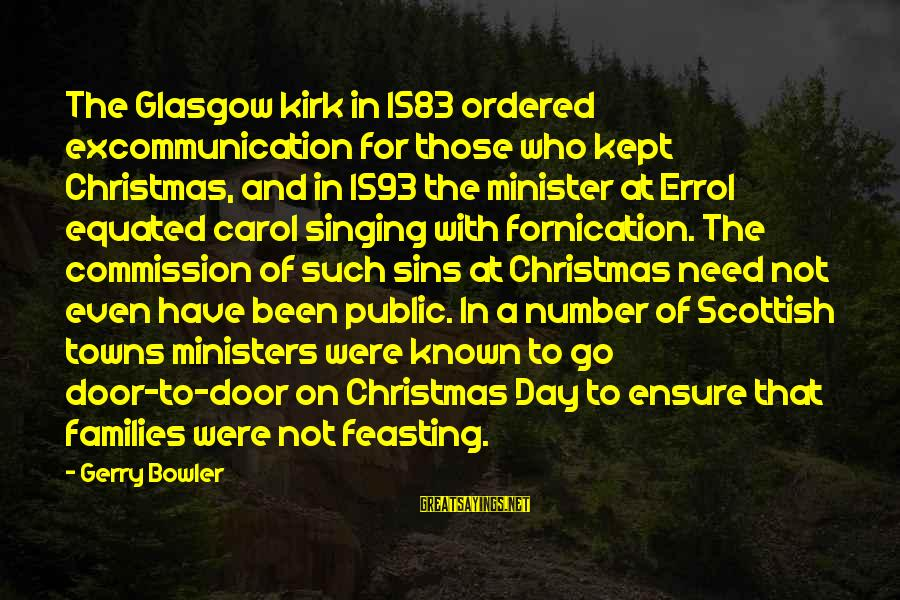 The Christmas Carol Sayings By Gerry Bowler: The Glasgow kirk in 1583 ordered excommunication for those who kept Christmas, and in 1593