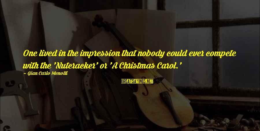 The Christmas Carol Sayings By Gian Carlo Menotti: One lived in the impression that nobody could ever compete with the 'Nutcracker' or 'A
