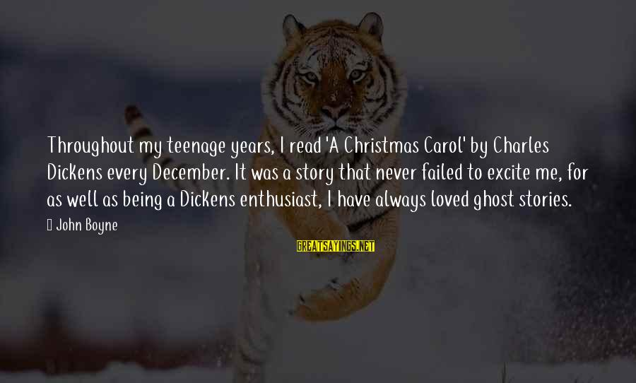 The Christmas Carol Sayings By John Boyne: Throughout my teenage years, I read 'A Christmas Carol' by Charles Dickens every December. It