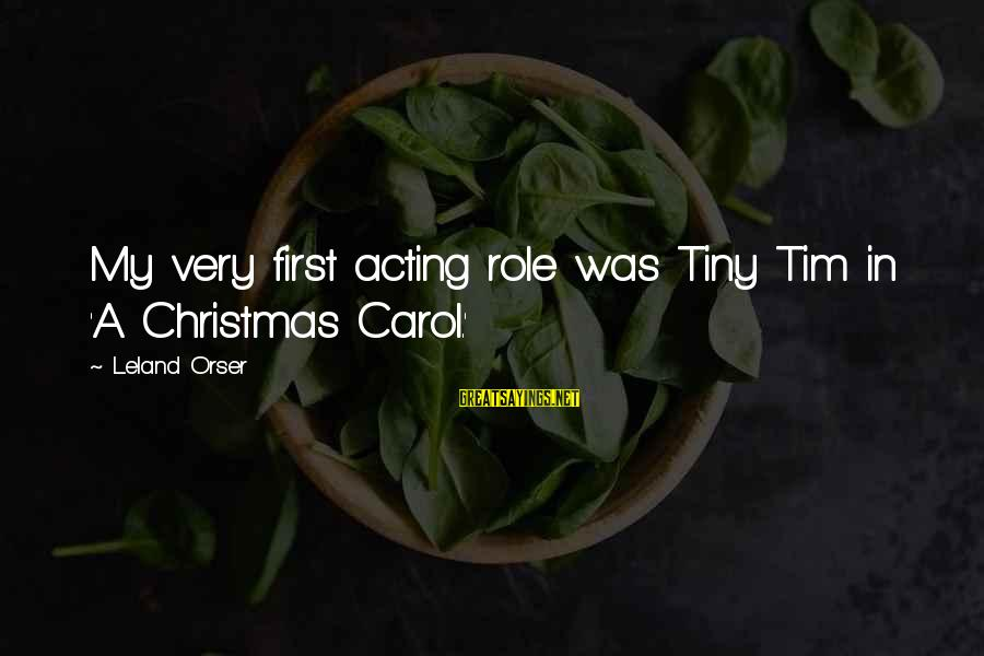 The Christmas Carol Sayings By Leland Orser: My very first acting role was Tiny Tim in 'A Christmas Carol.'