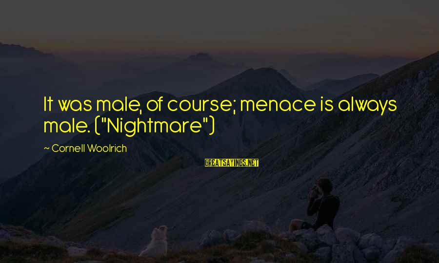 """The Colossus Rises Sayings By Cornell Woolrich: It was male, of course; menace is always male. (""""Nightmare"""")"""