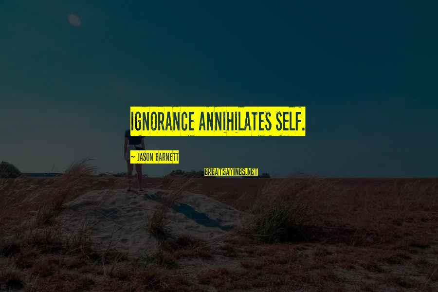 The Colossus Rises Sayings By Jason Barnett: Ignorance annihilates self.