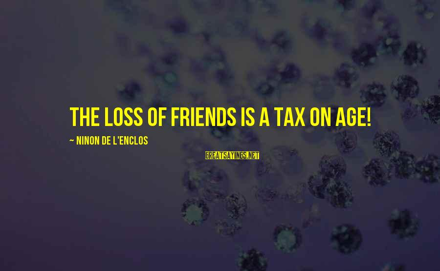 The Colossus Rises Sayings By Ninon De L'Enclos: The loss of friends is a tax on age!