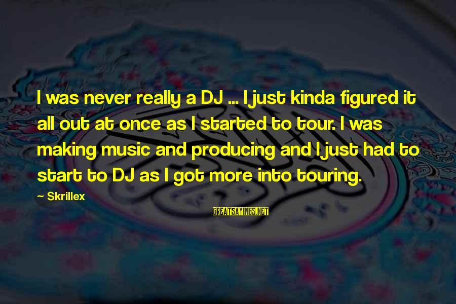 The Colossus Rises Sayings By Skrillex: I was never really a DJ ... I just kinda figured it all out at