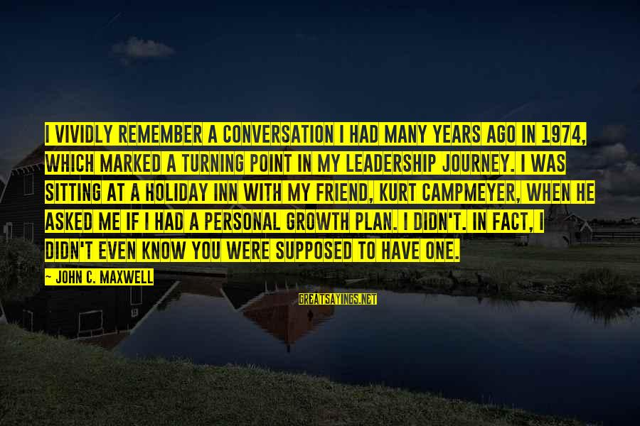 The Conversation 1974 Sayings By John C. Maxwell: I vividly remember a conversation I had many years ago in 1974, which marked a