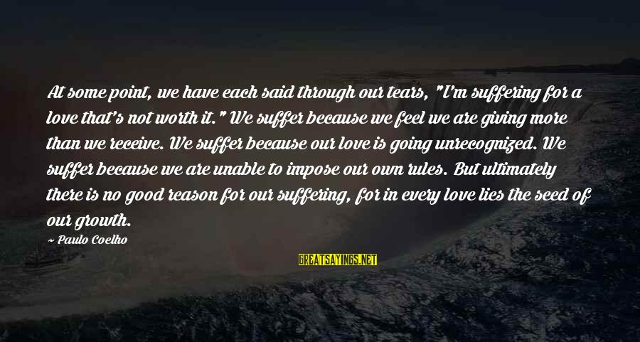 """The Crow Eaters Sayings By Paulo Coelho: At some point, we have each said through our tears, """"I'm suffering for a love"""