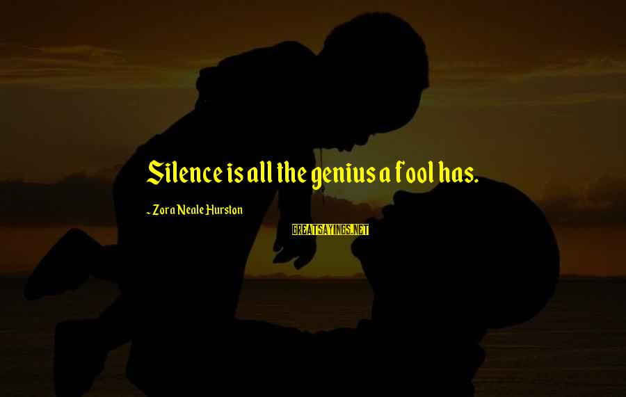 The Crow Eaters Sayings By Zora Neale Hurston: Silence is all the genius a fool has.