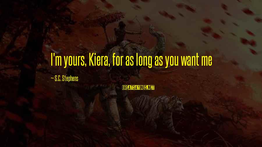 The Cushion Saturation Sayings By S.C. Stephens: I'm yours, Kiera, for as long as you want me
