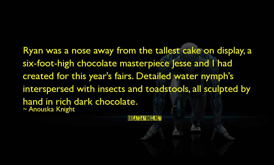 The Dark Knight Sayings By Anouska Knight: Ryan was a nose away from the tallest cake on display, a six-foot-high chocolate masterpiece