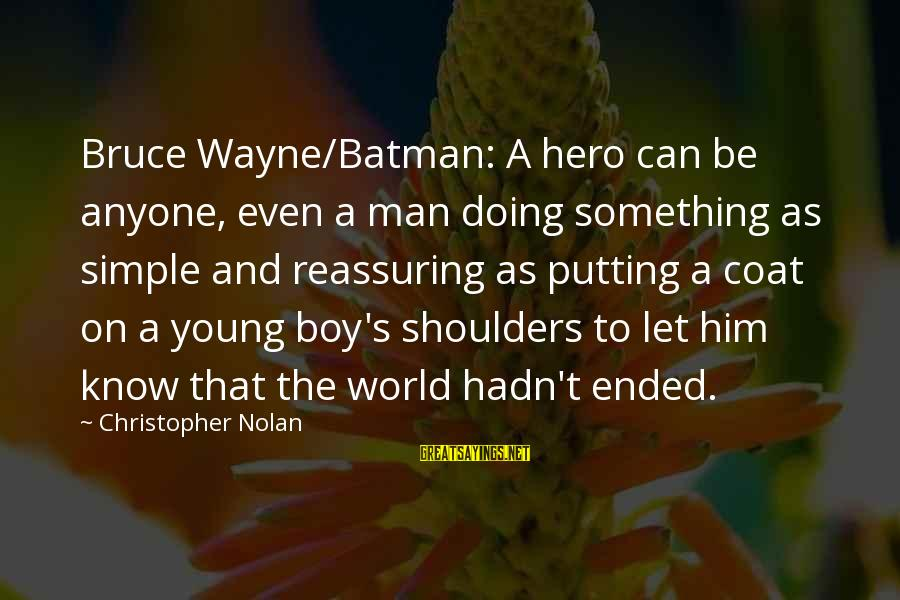 The Dark Knight Sayings By Christopher Nolan: Bruce Wayne/Batman: A hero can be anyone, even a man doing something as simple and