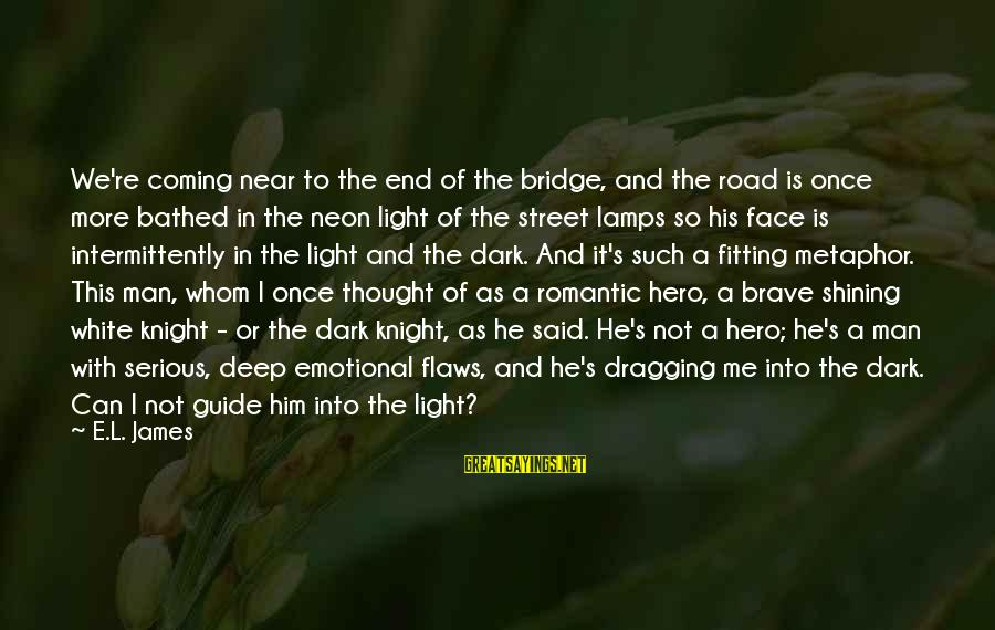 The Dark Knight Sayings By E.L. James: We're coming near to the end of the bridge, and the road is once more