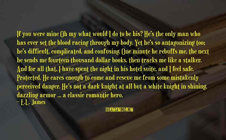 The Dark Knight Sayings By E.L. James: If you were mine Oh my what would I do to be his? He's the