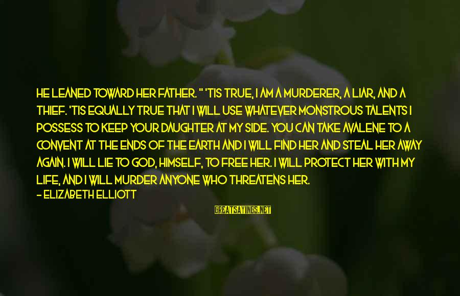 "The Dark Knight Sayings By Elizabeth Elliott: He leaned toward her father. "" 'Tis true, I am a murderer, a liar, and"