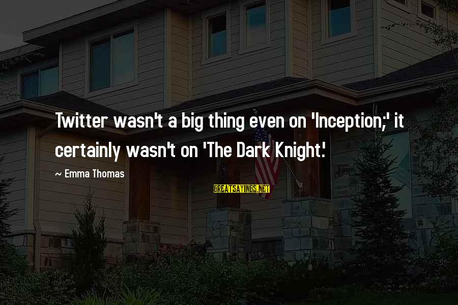 The Dark Knight Sayings By Emma Thomas: Twitter wasn't a big thing even on 'Inception;' it certainly wasn't on 'The Dark Knight.'