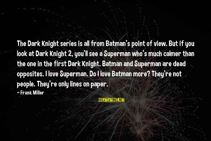 The Dark Knight Sayings By Frank Miller: The Dark Knight series is all from Batman's point of view. But if you look