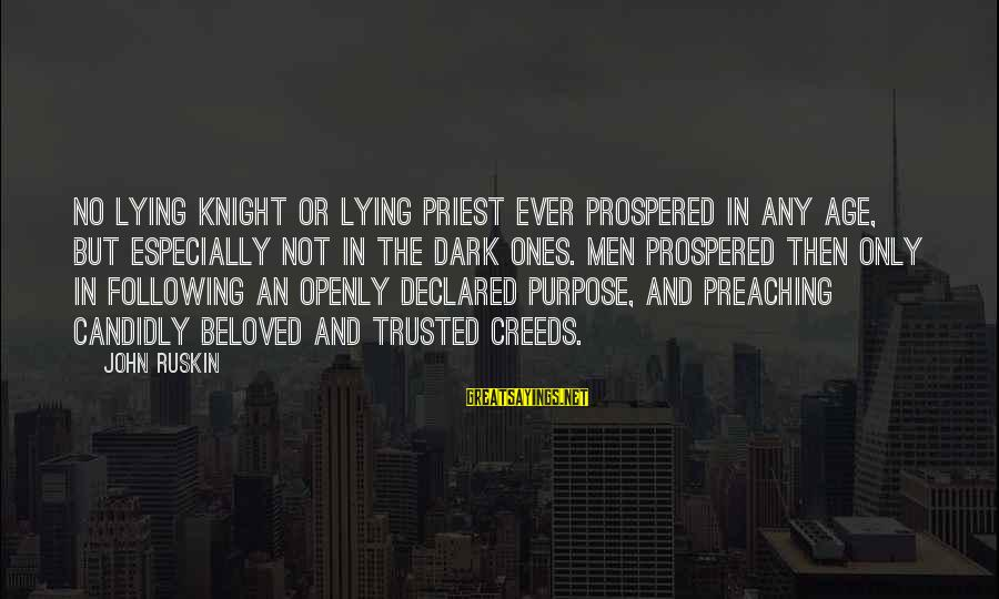 The Dark Knight Sayings By John Ruskin: No lying knight or lying priest ever prospered in any age, but especially not in