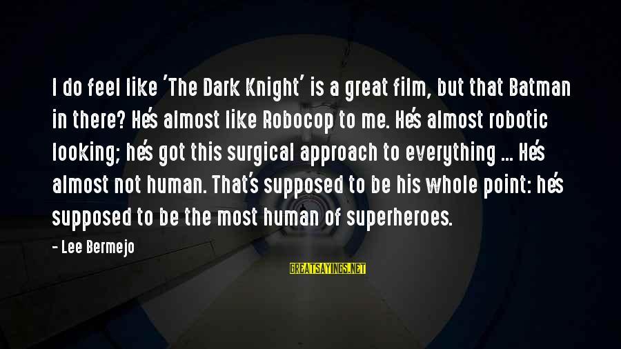 The Dark Knight Sayings By Lee Bermejo: I do feel like 'The Dark Knight' is a great film, but that Batman in