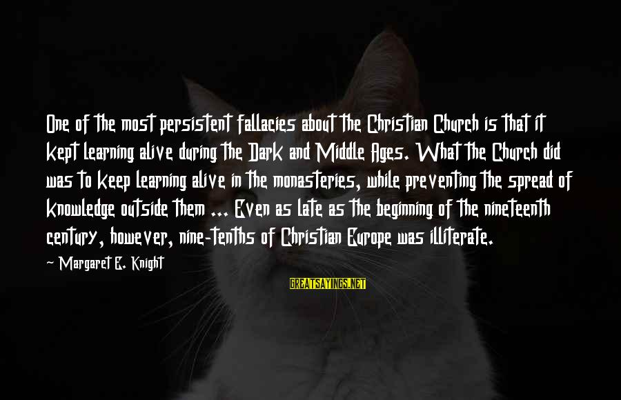 The Dark Knight Sayings By Margaret E. Knight: One of the most persistent fallacies about the Christian Church is that it kept learning