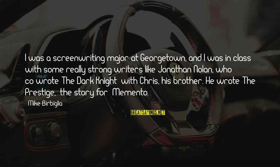 The Dark Knight Sayings By Mike Birbiglia: I was a screenwriting major at Georgetown, and I was in class with some really