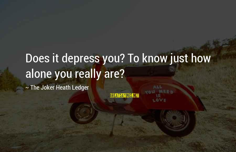 The Dark Knight Sayings By The Joker Heath Ledger: Does it depress you? To know just how alone you really are?