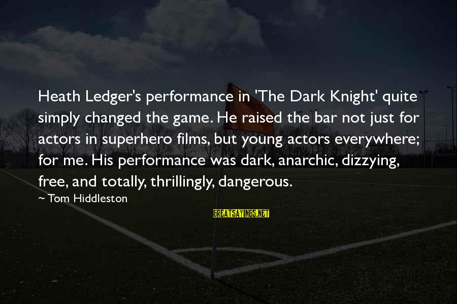 The Dark Knight Sayings By Tom Hiddleston: Heath Ledger's performance in 'The Dark Knight' quite simply changed the game. He raised the