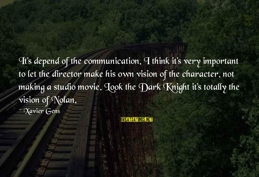 The Dark Knight Sayings By Xavier Gens: It's depend of the communication, I think it's very important to let the director make