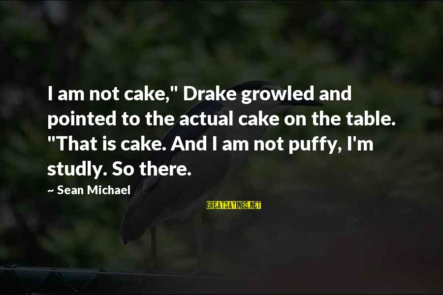 "The Devil Being A Liar Sayings By Sean Michael: I am not cake,"" Drake growled and pointed to the actual cake on the table."