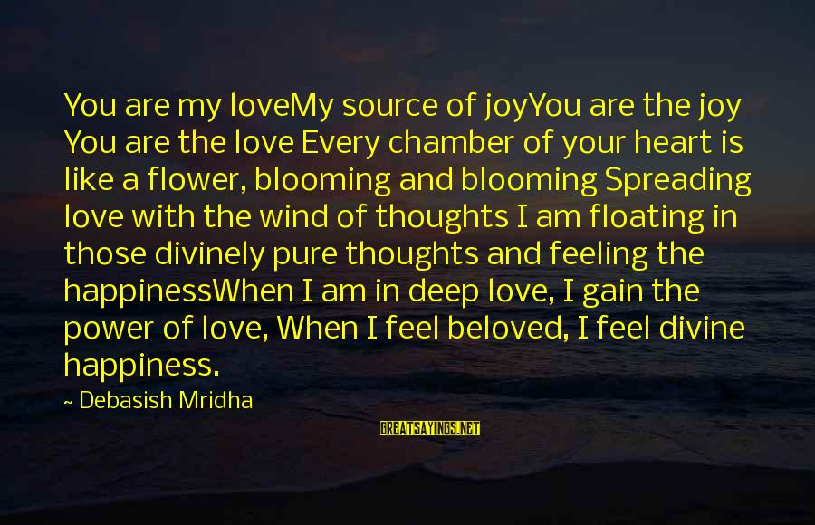 The Divine Wind Love Sayings By Debasish Mridha: You are my loveMy source of joyYou are the joy You are the love Every
