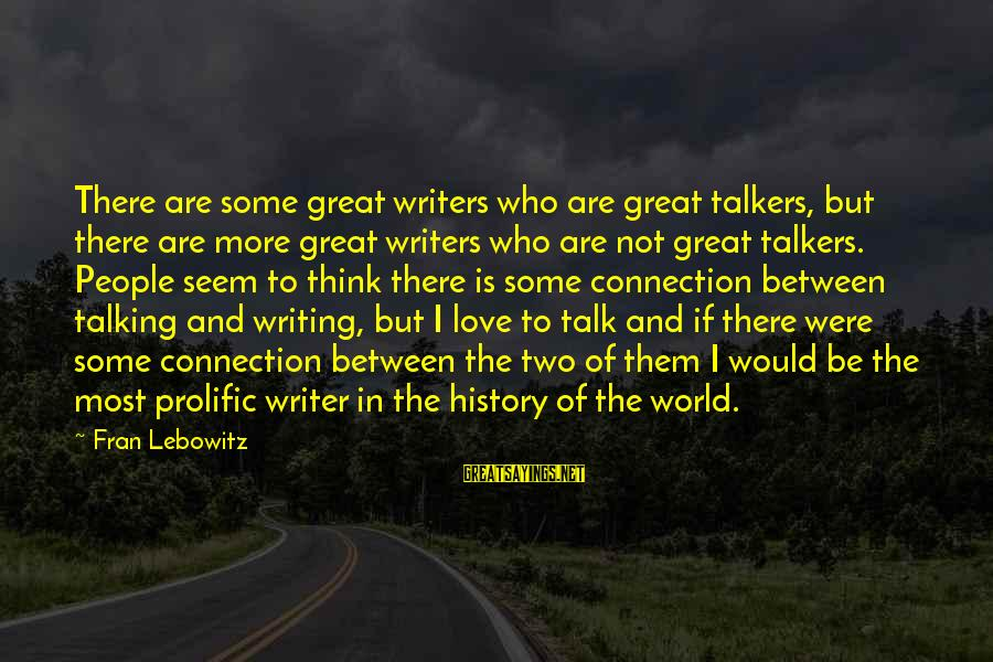 The Divine Wind Love Sayings By Fran Lebowitz: There are some great writers who are great talkers, but there are more great writers