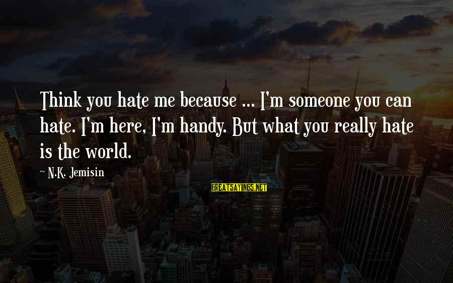 The Divine Wind Love Sayings By N.K. Jemisin: Think you hate me because ... I'm someone you can hate. I'm here, I'm handy.