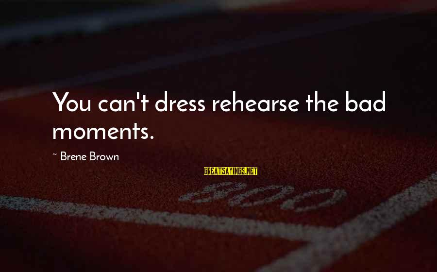 The Dress Sayings By Brene Brown: You can't dress rehearse the bad moments.