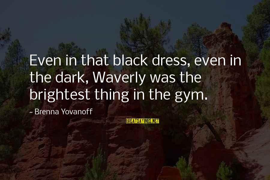 The Dress Sayings By Brenna Yovanoff: Even in that black dress, even in the dark, Waverly was the brightest thing in