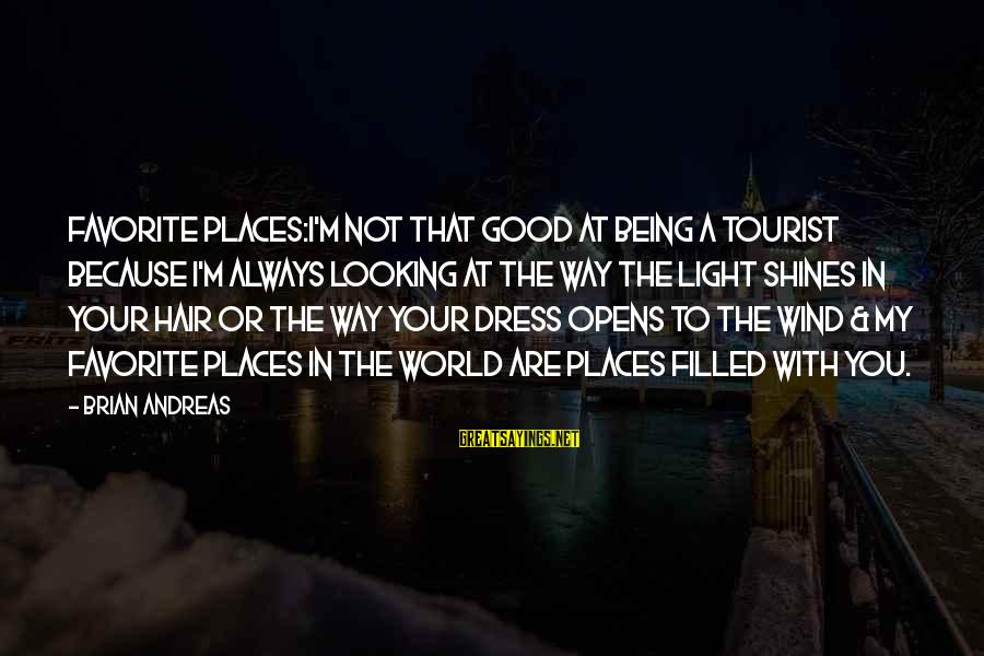 The Dress Sayings By Brian Andreas: Favorite Places:I'm not that good at being a tourist because I'm always looking at the