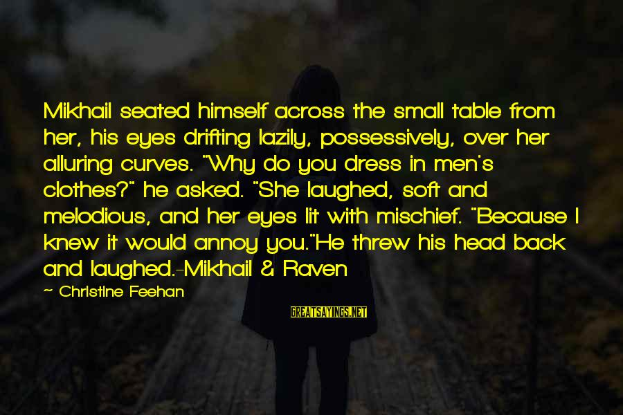 The Dress Sayings By Christine Feehan: Mikhail seated himself across the small table from her, his eyes drifting lazily, possessively, over