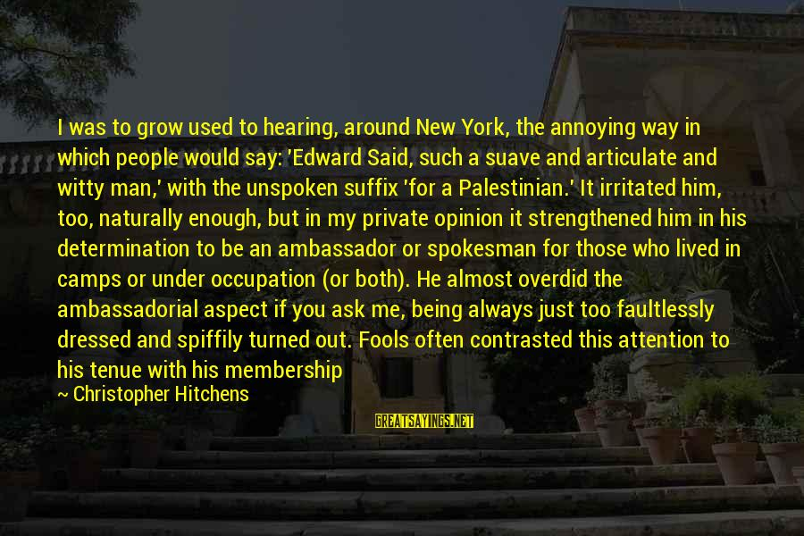 The Dress Sayings By Christopher Hitchens: I was to grow used to hearing, around New York, the annoying way in which