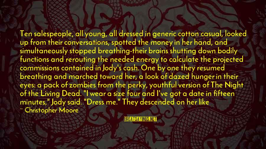 The Dress Sayings By Christopher Moore: Ten salespeople, all young, all dressed in generic cotton casual, looked up from their conversations,