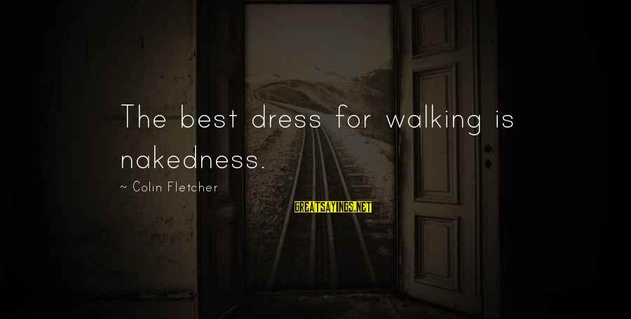 The Dress Sayings By Colin Fletcher: The best dress for walking is nakedness.
