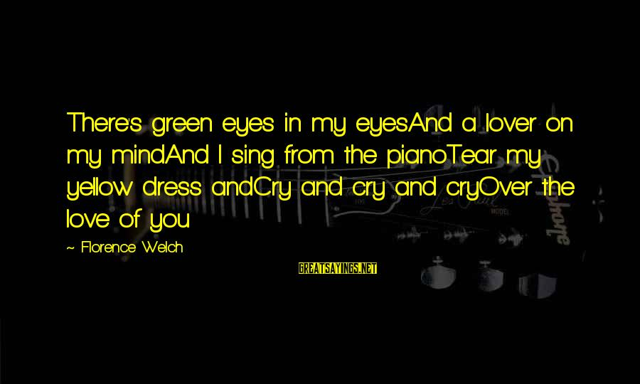The Dress Sayings By Florence Welch: There's green eyes in my eyesAnd a lover on my mindAnd I sing from the